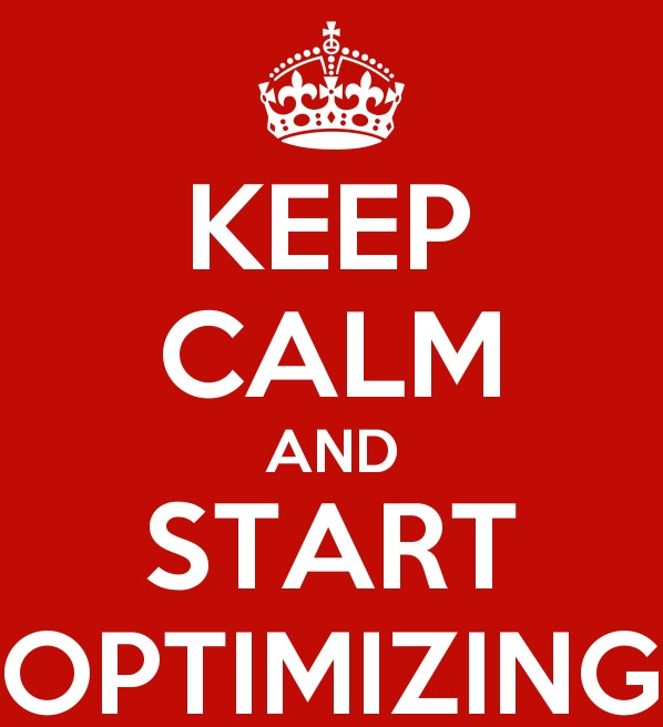 keep calm and start optimizing